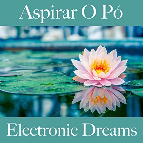 Aspirar O Pó: Electronic Dreams - A Melhor Música Para Relaxar