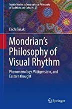 Mondrian's Philosophy of Visual Rhythm: Phenomenology, Wittgenstein, and Eastern thought (Sophia Studies in Cross-cultural Philosophy of Traditions and Cultures)