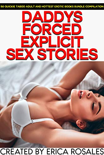 Daddy's Forced Explicit Sex Stories — 150 Quickie Taboo Adult And Hottest Erotic Books Bundle Compilation (English Edition)