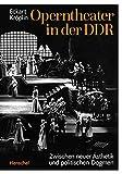 Operntheater in der DDR: Zwischen neuer Ästhetik und politischen Dogmen: Zwischen neuer sthetik und politischen Dogmen