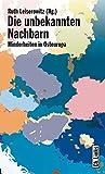 Die unbekannten Nachbarn. Minderheiten in Osteuropa - Ruth Leiserowitz (Hg.)