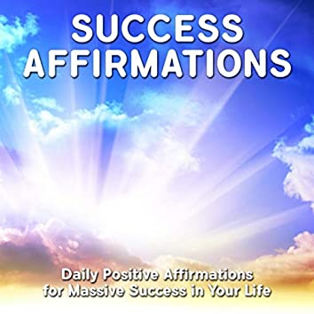 Success Affirmations: Daily Positive Affirmations for Massive Success in Your Life