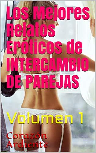 Los Mejores Relatos Eróticos de INTERCAMBIO DE PAREJAS de Corazón Ardiente