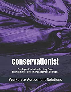 Conservationist - Employee Evaluation(s) Log Book - Examining for Esteem Management Solutions: Workplace Assessment Solutions