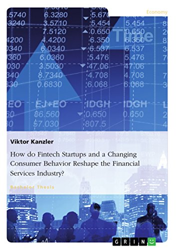 How do Fintech Startups and a Changing Consumer Behavior Reshape the Financial Services Industry? (English Edition)