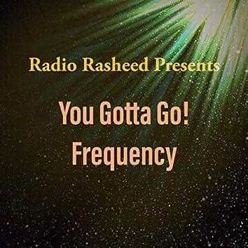 You Gotta Go! Frequency