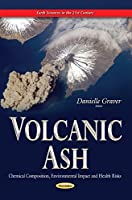 Volcanic Ash: Chemical Composition, Environmental Impact and Health Risks (Earth Sciences in the 21st Century)