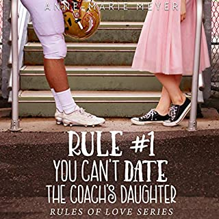 Rule #1: You Can't Date the Coach's Daughter     The Rules of Love              By:                                                                                                                                 Anne-Marie Meyer                               Narrated by:                                                                                                                                 Liz Krane                      Length: 4 hrs and 42 mins     46 ratings     Overall 4.2