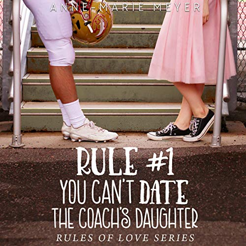 Rule #1: You Can't Date the Coach's Daughter     The Rules of Love              By:                                                                                                                                 Anne-Marie Meyer                               Narrated by:                                                                                                                                 Liz Krane                      Length: 4 hrs and 42 mins     56 ratings     Overall 4.2