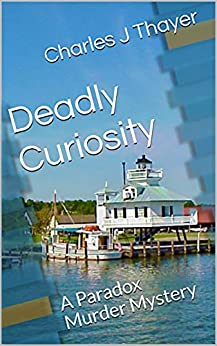 Deadly Curiosity (Paradox Murder Mystery Book 3) by [Charles J Thayer]