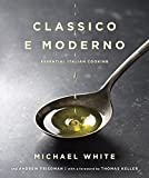 Classico e Moderno: Essential Italian Cooking: A Cookbook