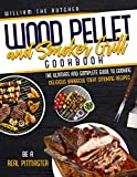 WOOD PELLET AND SMOKER GRILL COOKBOOK: The Ultimate and Complete Guide to Cooking Delicious Barbecue...