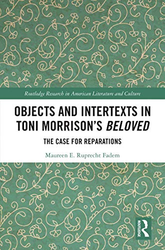 Objects and Intertexts in Toni Morrison's 'Beloved': The Case for Reparations (Routledge Research in American Literature and Culture) (English Edition)