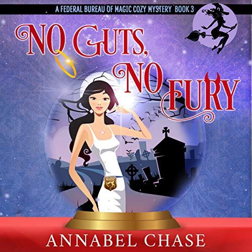 No Guts, No Fury: Federal Bureau of Magic Cozy Mystery, Book 3