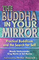 The Buddha in Your Mirror: Practical Buddhism and the Search for Self
