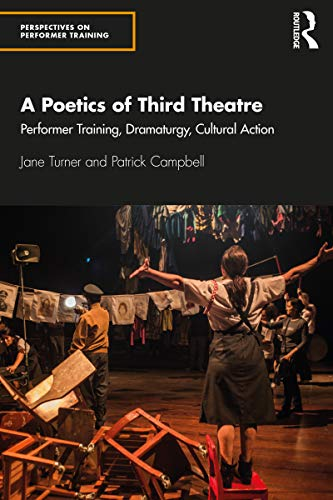 A Poetics of Third Theatre: Performer Training, Dramaturgy, Cultural Action (Perspectives on Performer Training) (English Edition)