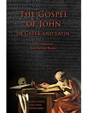 The Gospel of John in Greek and Latin: A Comparative Intermediate Reader: Greek and Latin Text with Running Vocabulary and Commentary