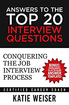 Answers to the Top 20 Interview Questions: Conquering the Job Interview Process (English Edition) par [Katie Weiser]