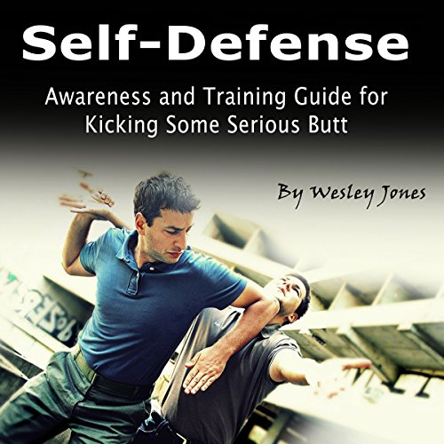 Self-Defense     Awareness and Training Guide for Kicking Some Serious Butt              By:                                                                                                                                 Wesley Jones                               Narrated by:                                                                                                                                 Rick Paradis                      Length: 2 hrs and 23 mins     1 rating     Overall 5.0