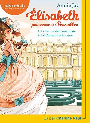 Elisabeth Princesse à Versailles 1 - Le Secret de l'automate et 2 - Le Cadeau de la reine: Livre audio 1 CD MP3