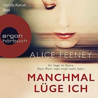 Manchmal lüge ich                   De :                                                                                                                                 Alice Feeney                               Lu par :                                                                                                                                 Vanida Karun                      Durée : 6 h et 54 min     Pas de notations     Global 0,0