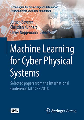 Machine Learning for Cyber Physical Systems: Selected papers from the International Conference ML4CPS 2018 (Technologien für die intelligente Automation Book 9) (English Edition)