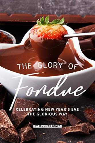The Glory of Fondue: Celebrating New Year's Eve the Glorious Way (English Edition)