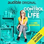 Take Control of Your Life     How to Silence Fear and Win the Mental Game              By:                                                                                                                                 Mel Robbins                               Narrated by:                                                                                                                                 Mel Robbins                      Length: 10 hrs and 3 mins     499 ratings     Overall 4.8