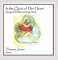 In the Quiet of Her Heart-Songs of the Blessed Vir