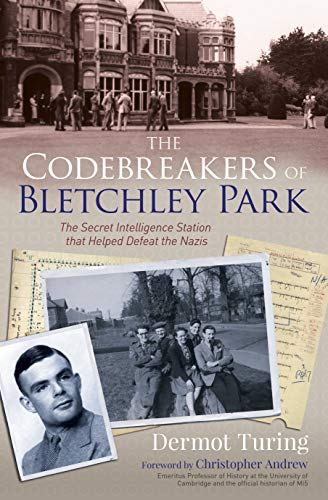 The Codebreakers of Bletchley Park: The Secret Intelligence Station that Helped Defeat the Nazis