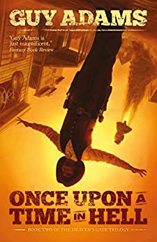 Once Upon A Time In Hell (Heaven's Gate Trilogy Book 2) by [Guy Adams]