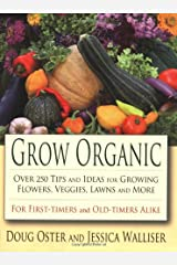 Grow Organic: Over 250 Tips and Ideas for Growing Flowers, Veggies, Lawns and More Paperback