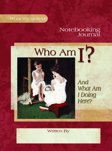 Who am I? And What am I Doing Here?, Notebooking Journal (What We Believe)