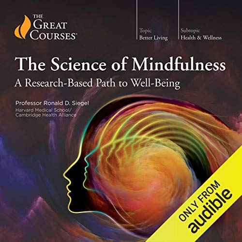 The Science of Mindfulness     A Research-Based Path to Well-Being              By:                                                                                                                                 Ronald Siegel,                                                                                        The Great Courses                               Narrated by:                                                                                                                                 Ronald Siegel                      Length: 13 hrs and 53 mins     1,799 ratings     Overall 4.5