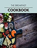 The Breakfast Cookbook: Easy and Delicious for Weight Loss Fast, Healthy Living, Reset your Metabolism | Eat Clean, Stay Lean with Real Foods for Real Weight Loss