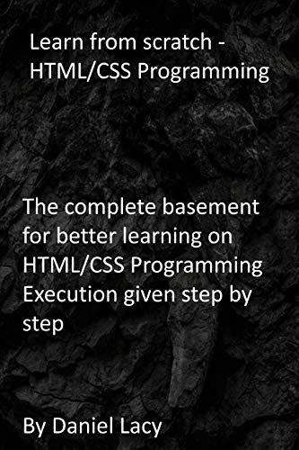 Learn from scratch - HTML/CSS Programming: The complete basement for better learning on HTML/CSS Programming Execution given step by step
