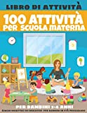 100 attività per scuola materna - libro di attività per bambini 2-4 anni - Giochi didattici ed educativi per bambini in età prescolare