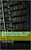 The Importance of Being Earnest : A Trivial Comedy for Serious People (Annotated) (English Edition)