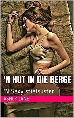 'N Hut in die berge: 'N Sexy stiefsuster (Afrikaans Edition)