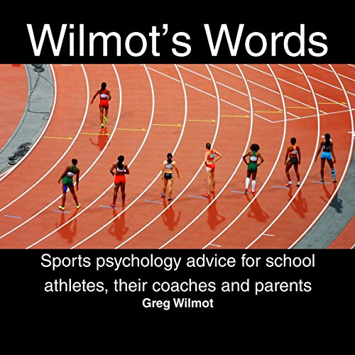 Wilmot's Words: Sports Psychology Advice for School Athletes, Their Coaches and Parents audiobook cover art