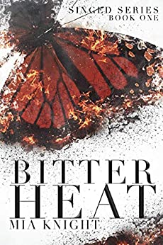 Bitter Heat (Singed Series Book 1) by [Mia Knight]