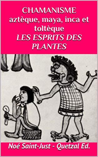 Les Esprits des Plantes (Chamanisme aztèque, maya, inca et toltèque t. 3) (French Edition) eBook: Saint-Just, Noé: Amazon.es: Tienda Kindle