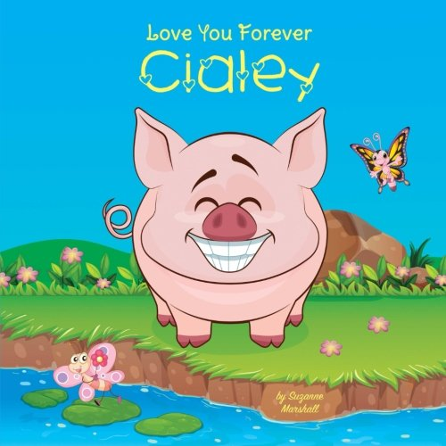 Love You Forever, Cialey: Personalized Book: Love You Forever (Love You Forever Book, I Love You Forever, Love Books for Kids, Personalized Books, Personalized Gifts)