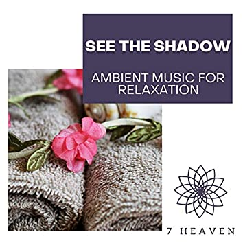 See The Shadow - Ambient Music For Relaxation