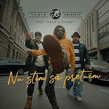 Nu Stim Sa Pretuim (feat. Tigaie & Shobby)