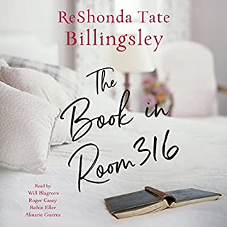 The Book in Room 316                   By:                                                                                                                                 ReShonda Tate Billingsley                               Narrated by:                                                                                                                                 Will Blagrove,                                                                                        Almarie Guerra,                                                                                        Roger Casey,                   and others                 Length: 6 hrs and 48 mins     238 ratings     Overall 4.5