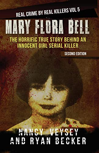 Mary Flora Bell: The Horrific True Story Behind An Innocent Girl Serial Killer (Real Crime By Real Killers, Band 5)