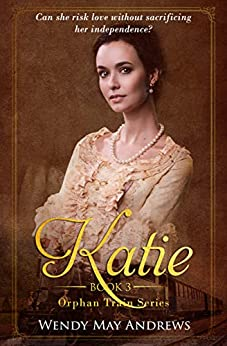 Katie: A Sweet Historical Western Romance (Orphan Train Chaperones Book 3) by [Wendy May Andrews]