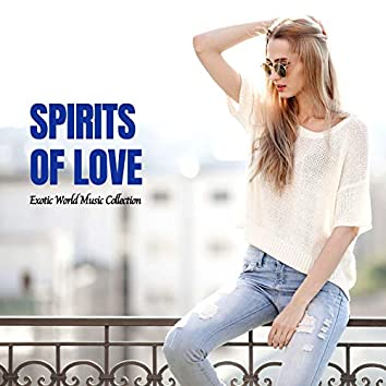 Spirits Of Love - Exotic World Music Collection