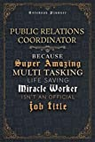 Public Relations Coordinator Because Super Amazing Multi Tasking Life Saving Miracle Worker Isn't An Official Job Title Luxury Cover Notenook Planner: ... 5.24 x 22.86 cm, Happy, 6x9 inch, Bill -  Independently published